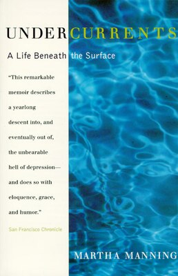 Book Undercurrents: A Therapist's Reckoning With Depression by Martha Manning