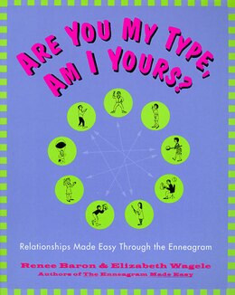 Book Are You My Type, Am I Yours?: Relationships Made Easy Through The Enneagram by Renee Baron