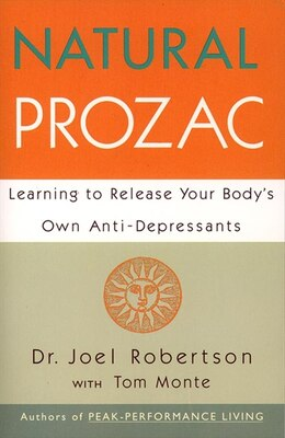Book Natural Prozac: Learning To Release Your Body's Own Anti-depressants by Joel C. Robertson