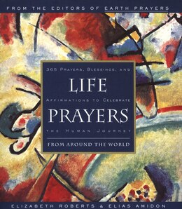 Book Life Prayers: From Around the World 365 Prayers, Blessings, and Affirmations to Celebrate the Human… by Elizabeth Roberts