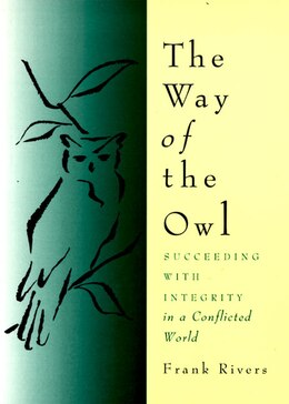 Book The Way Of The Owl: Succeeding with Integrity in a Conflicted World by Frank Rivers