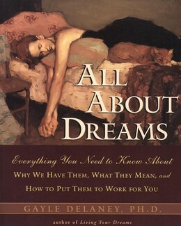Book All About Dreams: Everything You Need To Know About *why We Have Them *what They Mean *and How To… by Gayle M. Delaney