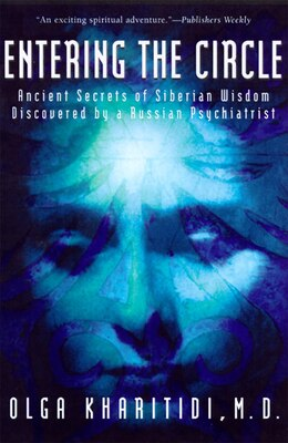 Book Entering The Circle: Ancient Secrets Of Siberian Wisdom Discovered By A Russian Psychiatrist by Olga Kharitidi