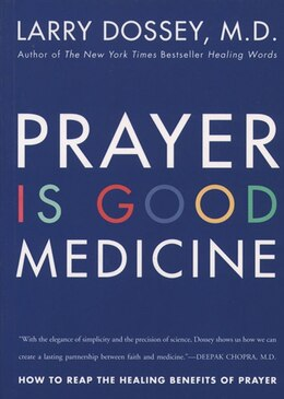 Book Prayer Is Good Medicine: How To Reap The Healing Benefits Of Prayer by Larry Dossey