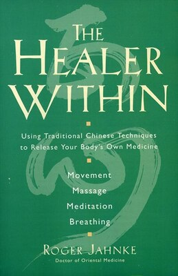 Book The Healer Within: Using Traditional Chinese Techniques To Release Your Body's Own Medicine… by Roger O.m.d. Jahnke