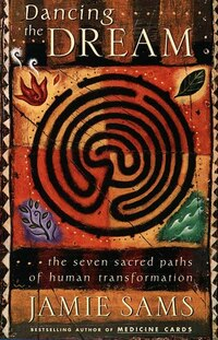 Dancing The Dream: The Seven Sacred Paths Of Human Transformation