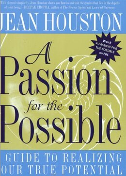 Book A Passion For The Possible: A Guide To Realizing Your True Potential by Jean Houston