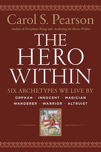 Hero Within - Rev. & Expanded  Ed.: Six Archetypes We Live By