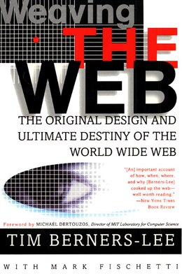 Book Weaving The Web: The Original Design And Ultimate Destiny Of The World Wide Web by Tim Berners-Lee