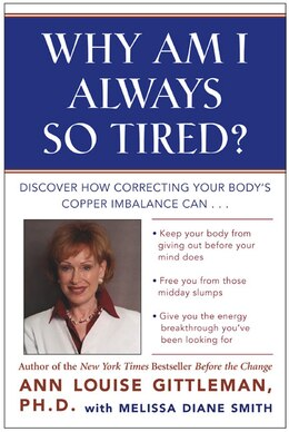 Book Why Am I Always So Tired?: Discover How Correcting Your Body's Copper Imbalance Can * Keep Your… by Ann Louise Gittleman