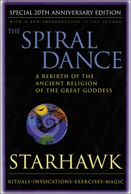 Book Spiral Dance, The - 20th Anniversary: A Rebirth Of The Ancient Religion Of The Goddess: 20th… by Starhawk