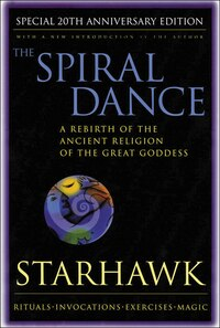 Spiral Dance, The - 20th Anniversary: A Rebirth Of The Ancient Religion Of The Goddess: 20th…