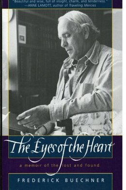 Book The Eyes Of The Heart: A Memoir of the Lost and Found by Frederick Buechner