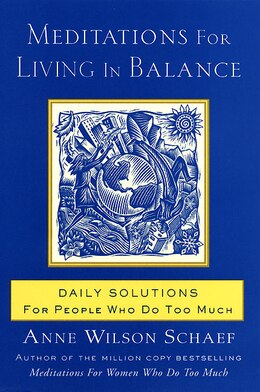 Book Meditations For Living In Balance: Daily Solutions for People Who Do Too Much by Anne Wilson Schaef