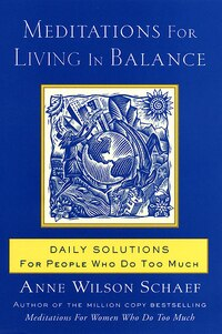 Meditations For Living In Balance: Daily Solutions for People Who Do Too Much