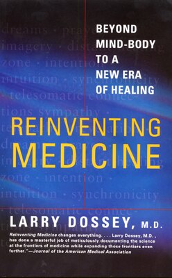 Book Reinventing Medicine: Beyond Mind-Body to a New Era of Healing by Larry Dossey