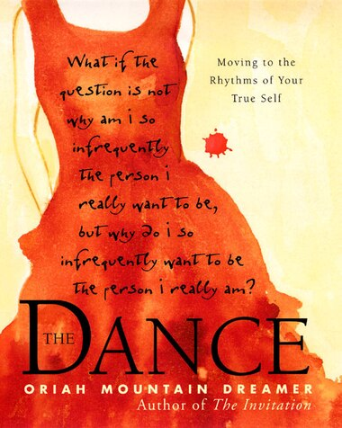 The Dance: Moving to the Rhythms of Your True Self by Oriah Oriah