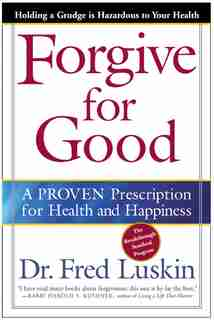Forgive For Good: A Proven Prescription For Health And Happiness by Frederic Luskin