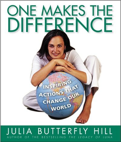 One Makes The Difference: Inspiring Actions that Change our World by Julia Hill