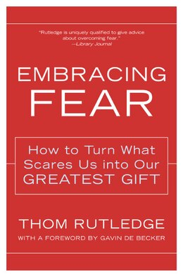 Book Embracing Fear: How to Turn What Scares Us into Our Greatest Gift by Thom Rutledge