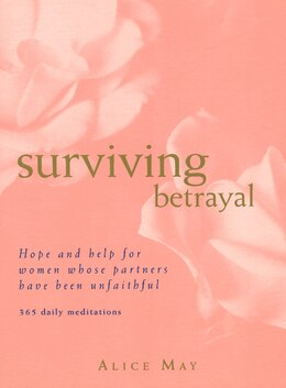 Book Surviving Betrayal: Hope and Help for Women Whose Partners Have Been Unfaithful * 365 Daily… by Alice May