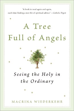 Book A Tree Full Of Angels: Seeing the Holy in the Ordinary by Macrina Wiederkehr
