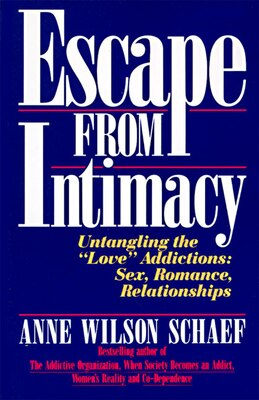 Book Escape From Intimacy: Untangling The ``love'' Addictions: Sex, Romance, Relationships by Anne Wilson Schaef