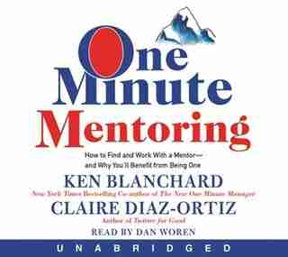 One Minute Mentoring CD: How To Find And Work With A Mentor--and Why You'll Benefit From Being One by Ken Blanchard