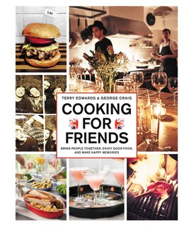 Book Cooking for Friends: Bring People Together, Enjoy Good Food, And Make Happy Memories by Terry Edwards