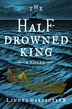 The Half-drowned King: A Novel by Linnea Hartsuyker