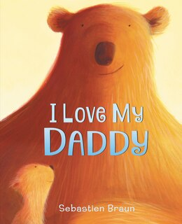 Book I Love My Daddy Board Book by Sebastien Braun