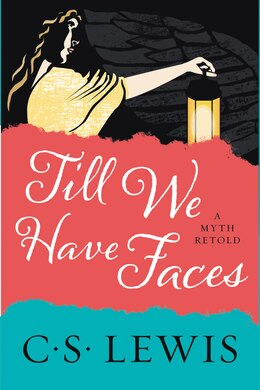 Book Till We Have Faces: A Myth Retold by C. S. Lewis