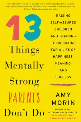 Book 13 Things Mentally Strong Parents Don't Do: Raising Self-assured Children And Training Their Brains… by Amy Morin