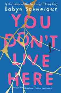 You Don't Live Here by Robyn Schneider