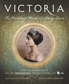 Victoria: The Heart And Mind Of A Young Queen: Official Companion To The Masterpiece Presentation…