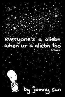 Everyone's A Aliebn When Ur A Aliebn Too: A Book by Jomny Sun
