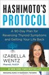 Hashimoto's Protocol: A 90-day Plan For Reversing Thyroid Symptoms And Getting Your Life Back by Izabella Wentz