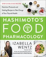 Hashimoto's Food Pharmacology: Nutrition Protocols And Healing Recipes To Take Charge Of Your…