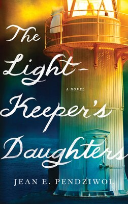 Book The Lightkeeper's Daughters: A Novel by Jean E. Pendziwol
