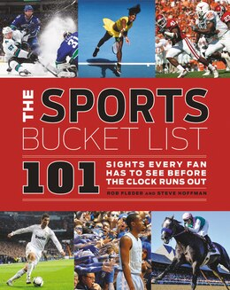 Book The Sports Bucket List: 101 Sights Every Fan Has To See Before The Clock Runs Out by Rob Fleder