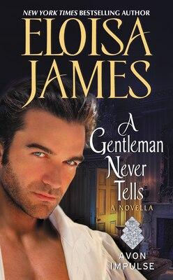 Book A Gentleman Never Tells: A Novella by Eloisa James