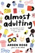 Almost Adulting: All You Need To Know To Get It Together (sort Of) by Arden Rose