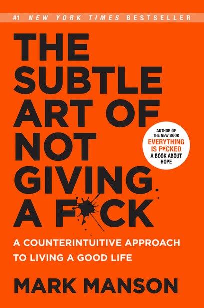 The Subtle Art of Not Giving a F*ck: A Counterintuitive Approach to Living a Good Life de Mark Manson