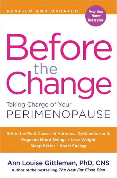 Before The Change: Taking Charge Of Your Perimenopause by Ann Louise Gittleman