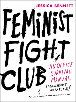Book Feminist Fight Club: An Office Survival Manual for a Sexist Workplace by Jessica Bennett