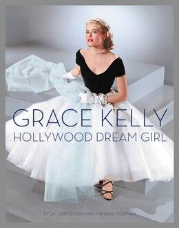 Book Grace Kelly: Hollywood Dream Girl by Jay Jorgensen
