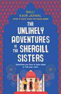 The Unlikely Adventures Of The Shergill Sisters: A Novel by Balli Kaur Jaswal