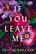 If You Leave Me: A Novel by Crystal Hana Kim