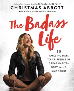 Book The Badass Life: 30 Amazing Days To A Lifetime Of Great Habits--body, Mind, And Spirit by Christmas Abbott
