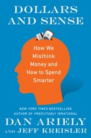 Book Dollars And Sense: How We Misthink Money And How To Spend Smarter by Dan Ariely